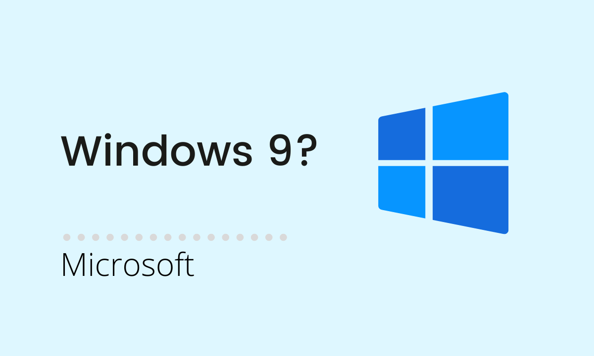 Why Windows 10 and not Windows 9
